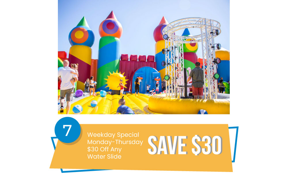 Special #7 - Weekday Special – Monday Through Thursday $30 Off on Any Water Slide.